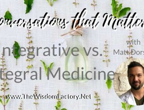 Integrative vs. Integral Medicine  with Matt Dorsey